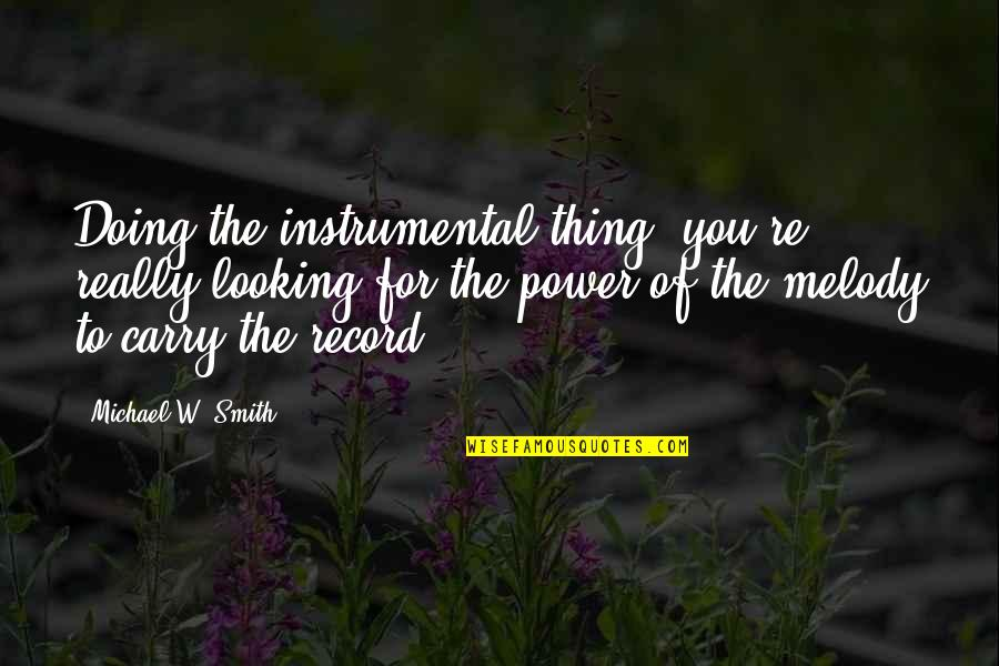 Instrumental Quotes By Michael W. Smith: Doing the instrumental thing, you're really looking for