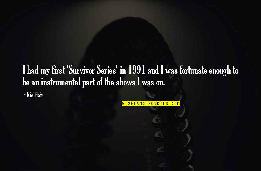Instrumental Quotes By Ric Flair: I had my first 'Survivor Series' in 1991