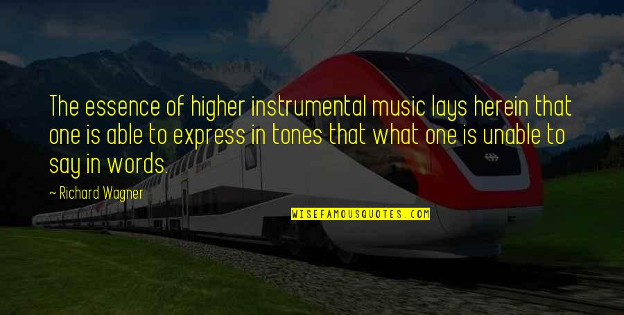 Instrumental Quotes By Richard Wagner: The essence of higher instrumental music lays herein
