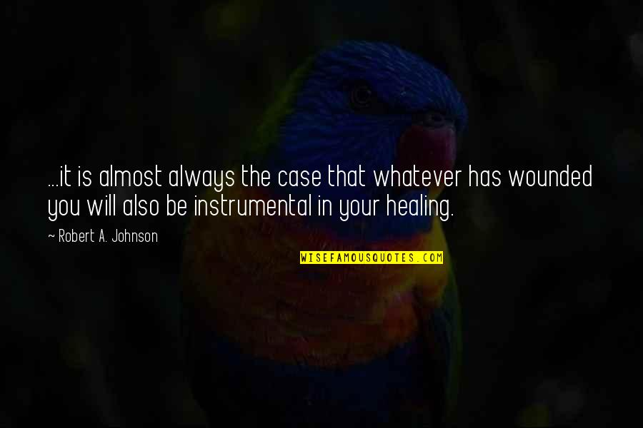 Instrumental Quotes By Robert A. Johnson: ...it is almost always the case that whatever