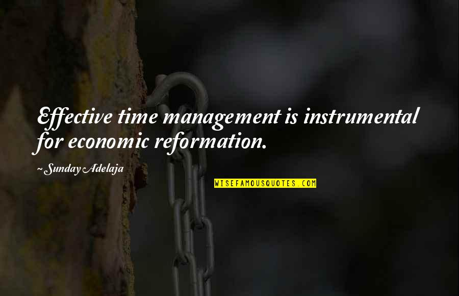 Instrumental Quotes By Sunday Adelaja: Effective time management is instrumental for economic reformation.