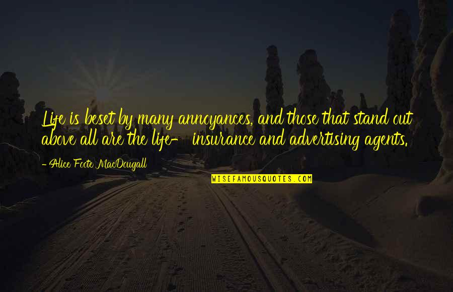 Insurance Agents Quotes By Alice Foote MacDougall: Life is beset by many annoyances, and those