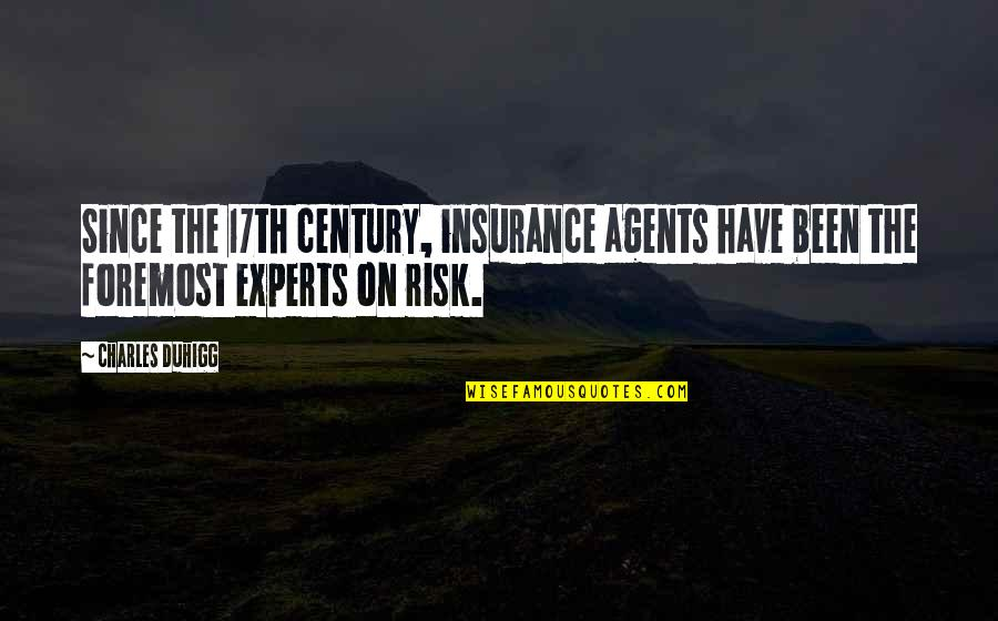 Insurance Agents Quotes By Charles Duhigg: Since the 17th century, insurance agents have been