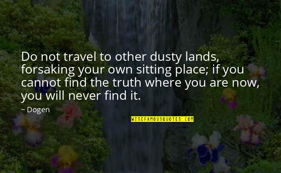 Insurance Agents Quotes By Dogen: Do not travel to other dusty lands, forsaking