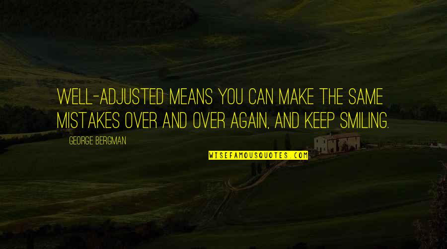 Insurance Agents Quotes By George Bergman: Well-adjusted means you can make the same mistakes