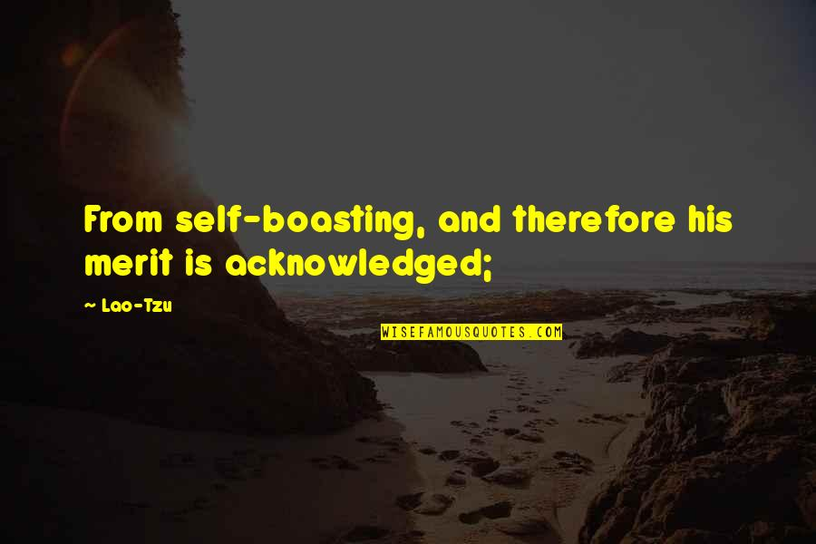 Insurance Agents Quotes By Lao-Tzu: From self-boasting, and therefore his merit is acknowledged;
