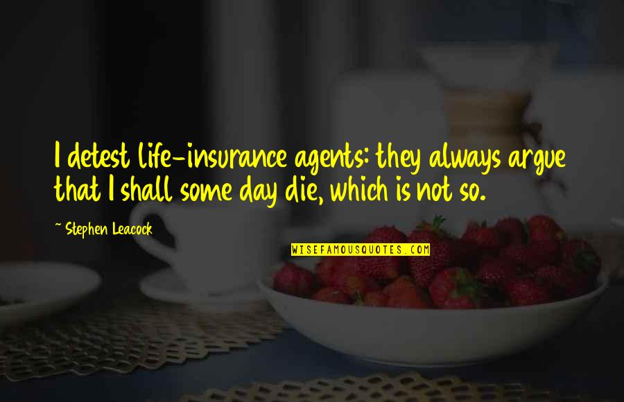 Insurance Agents Quotes By Stephen Leacock: I detest life-insurance agents: they always argue that