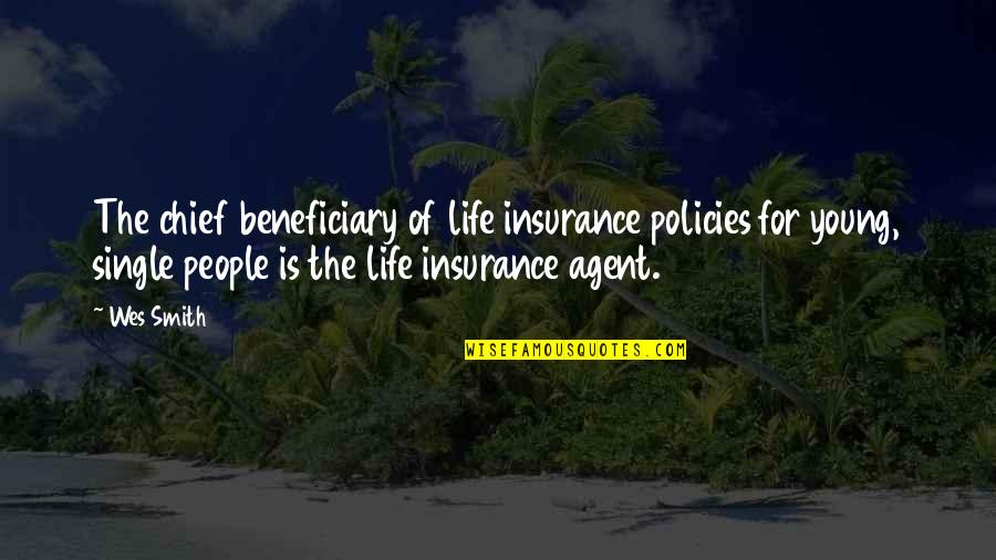 Insurance Agents Quotes By Wes Smith: The chief beneficiary of life insurance policies for