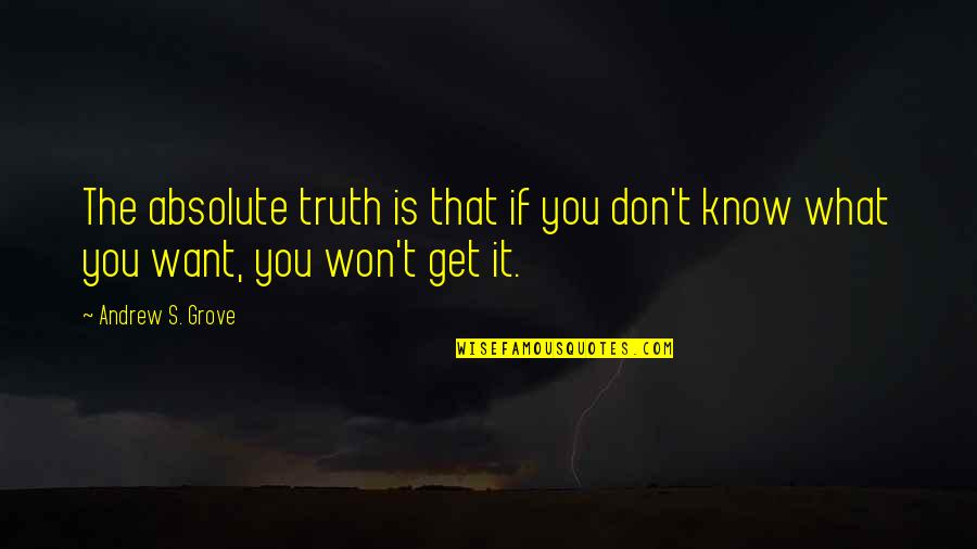 Insurance For Businesses Quotes By Andrew S. Grove: The absolute truth is that if you don't