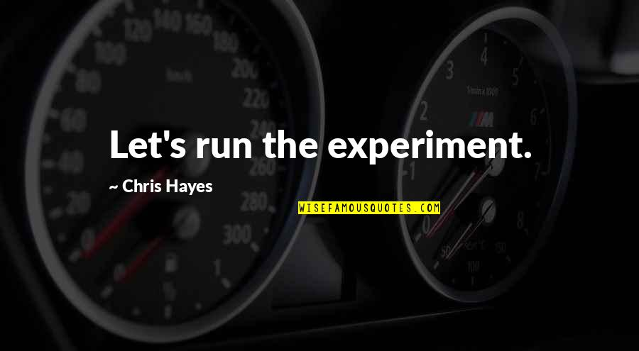 Insurance For Businesses Quotes By Chris Hayes: Let's run the experiment.