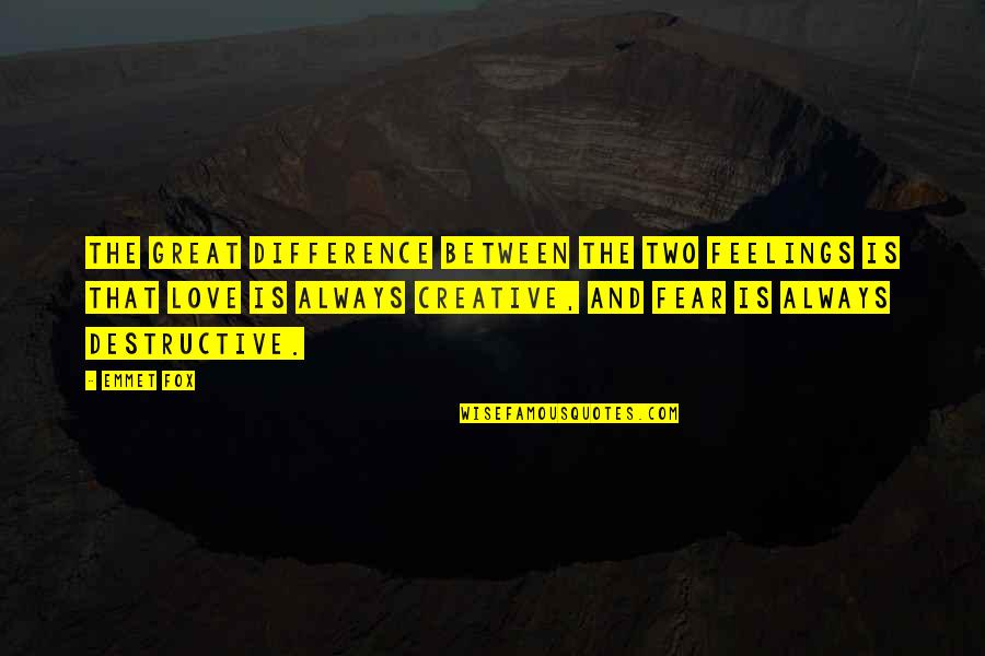 Insurance For Businesses Quotes By Emmet Fox: The great difference between the two feelings is