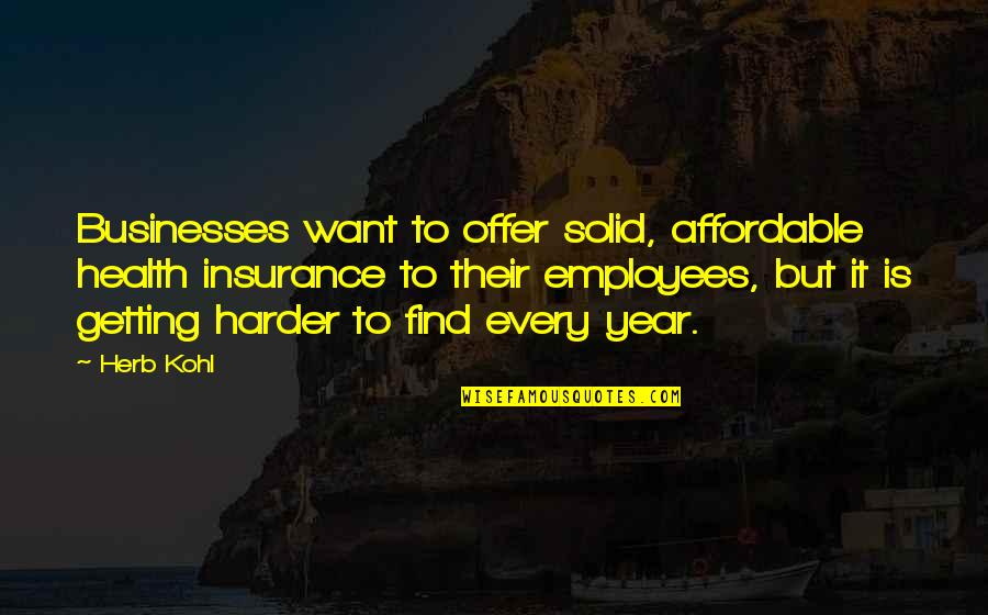 Insurance For Businesses Quotes By Herb Kohl: Businesses want to offer solid, affordable health insurance