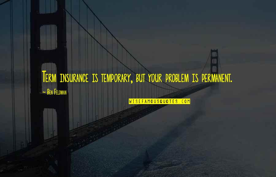 Insurance Plus Quotes By Ben Feldman: Term insurance is temporary, but your problem is