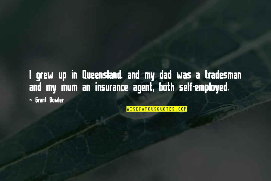 Insurance Plus Quotes By Grant Bowler: I grew up in Queensland, and my dad