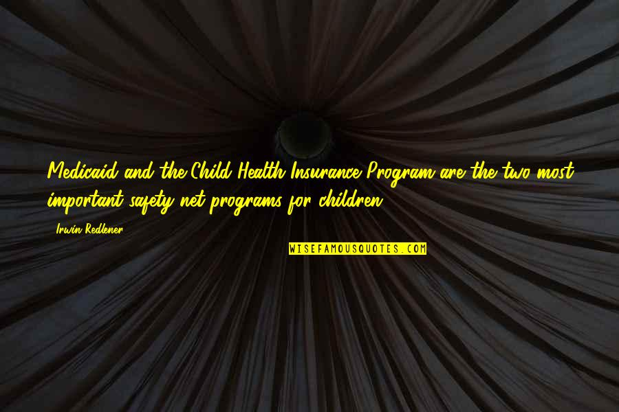 Insurance Plus Quotes By Irwin Redlener: Medicaid and the Child Health Insurance Program are