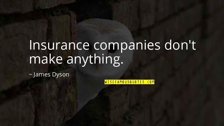 Insurance Plus Quotes By James Dyson: Insurance companies don't make anything.