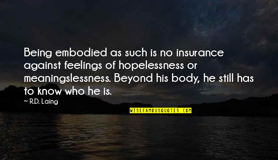Insurance Plus Quotes By R.D. Laing: Being embodied as such is no insurance against