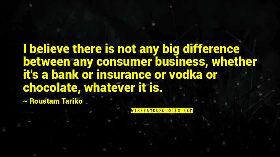 Insurance Plus Quotes By Roustam Tariko: I believe there is not any big difference