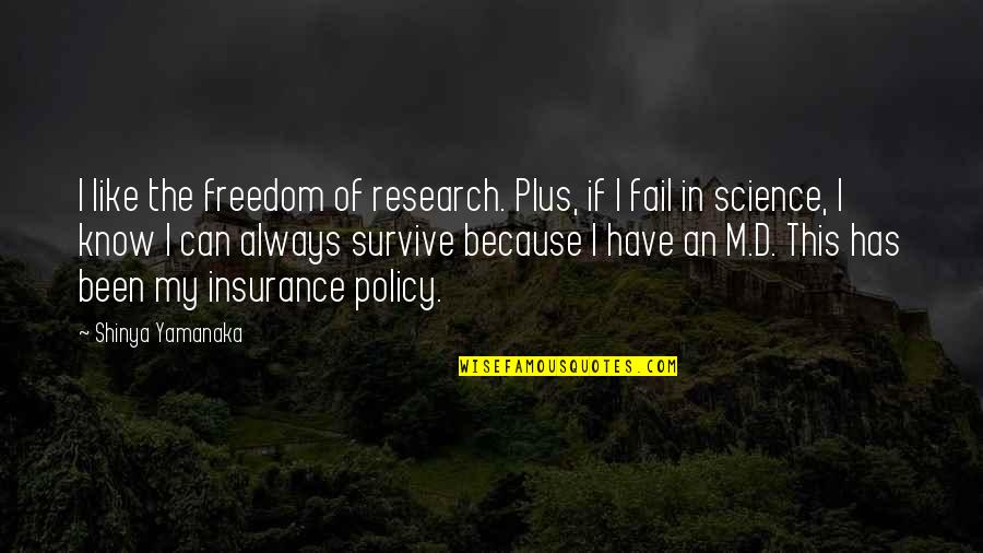 Insurance Plus Quotes By Shinya Yamanaka: I like the freedom of research. Plus, if