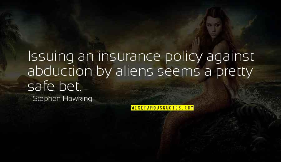 Insurance Plus Quotes By Stephen Hawking: Issuing an insurance policy against abduction by aliens