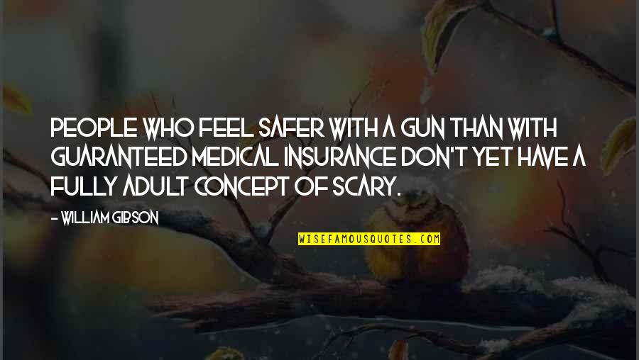 Insurance Plus Quotes By William Gibson: People who feel safer with a gun than