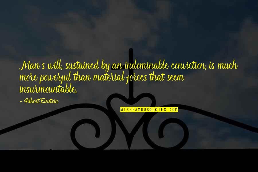 Insurmountable Quotes By Albert Einstein: Man's will, sustained by an indominable conviction, is