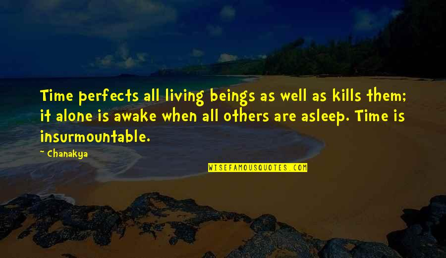 Insurmountable Quotes By Chanakya: Time perfects all living beings as well as