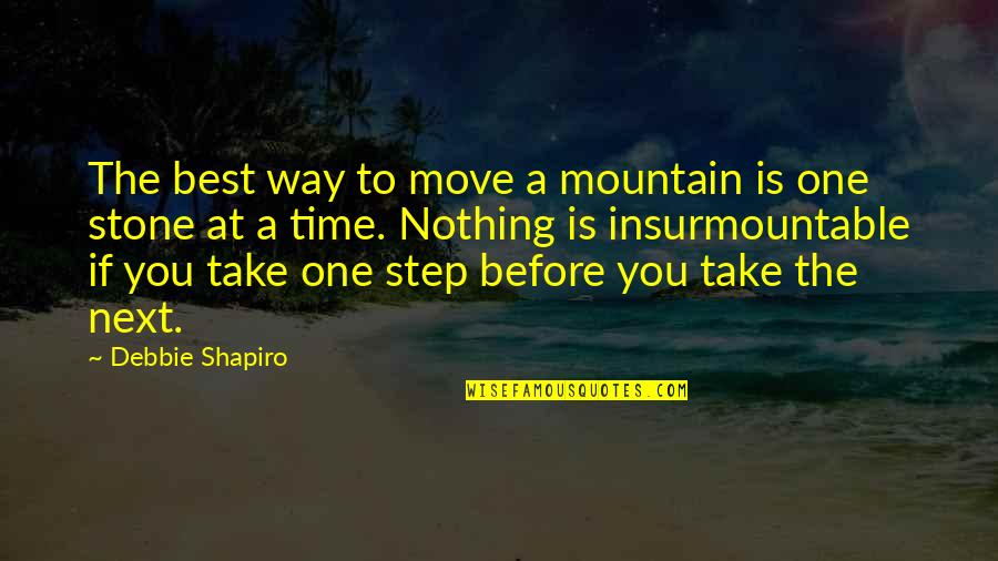 Insurmountable Quotes By Debbie Shapiro: The best way to move a mountain is