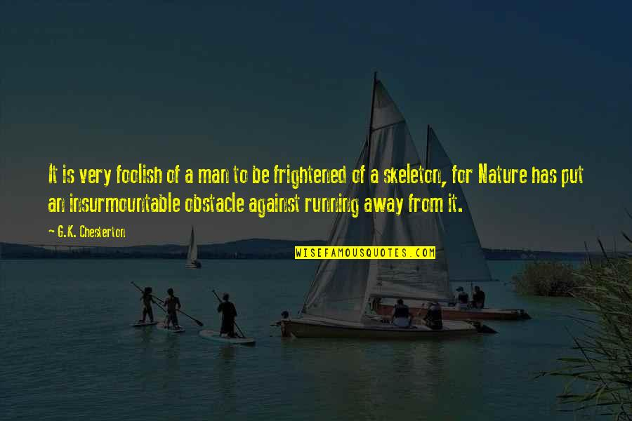 Insurmountable Quotes By G.K. Chesterton: It is very foolish of a man to