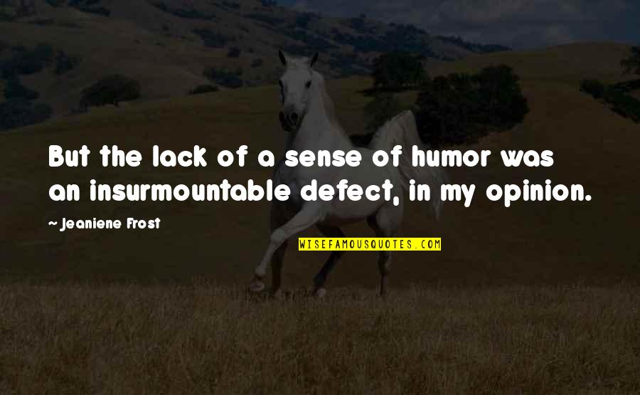 Insurmountable Quotes By Jeaniene Frost: But the lack of a sense of humor