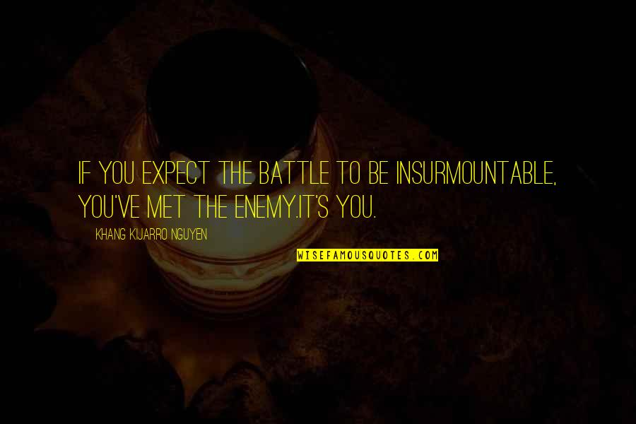 Insurmountable Quotes By Khang Kijarro Nguyen: If you expect the battle to be insurmountable,