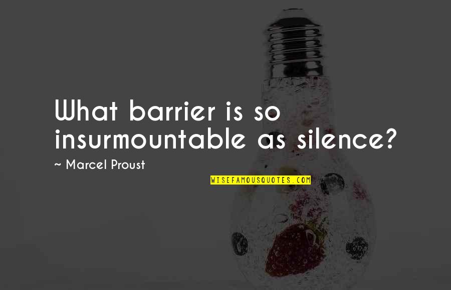 Insurmountable Quotes By Marcel Proust: What barrier is so insurmountable as silence?