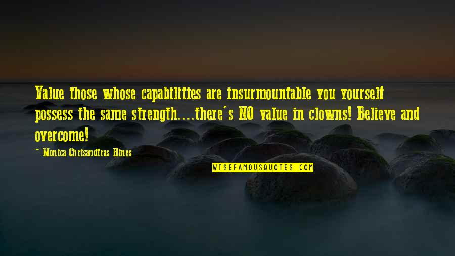 Insurmountable Quotes By Monica Chrisandtras Hines: Value those whose capabilities are insurmountable you yourself