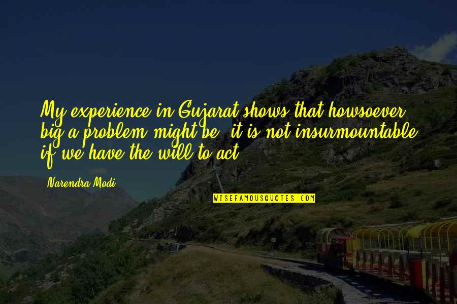Insurmountable Quotes By Narendra Modi: My experience in Gujarat shows that howsoever big