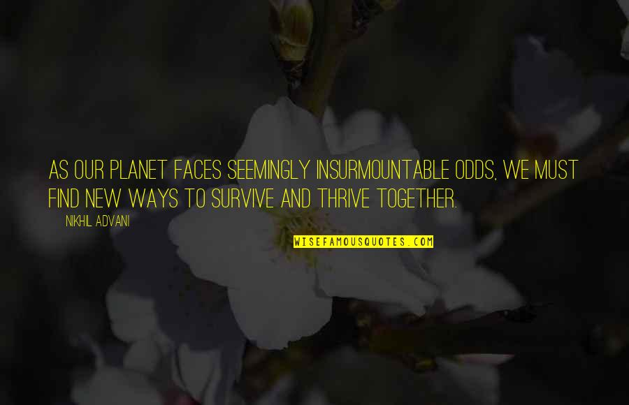 Insurmountable Quotes By Nikhil Advani: As our planet faces seemingly insurmountable odds, we