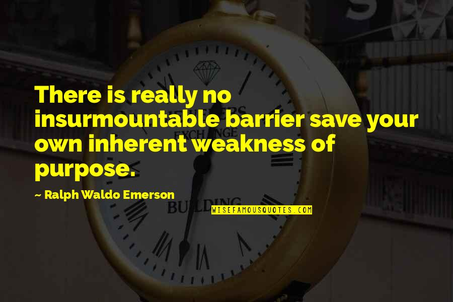Insurmountable Quotes By Ralph Waldo Emerson: There is really no insurmountable barrier save your