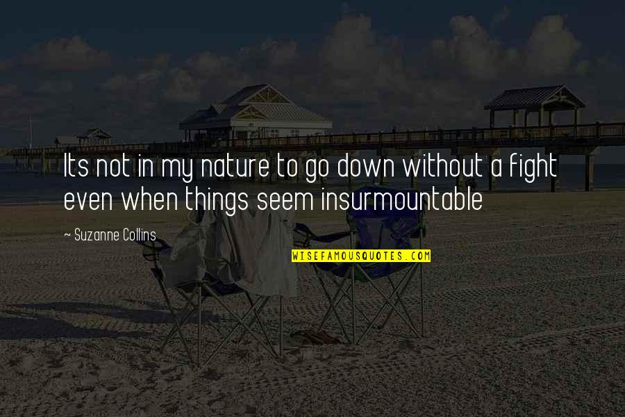 Insurmountable Quotes By Suzanne Collins: Its not in my nature to go down
