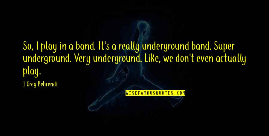 Integrated Circuits Quotes By Greg Behrendt: So, I play in a band. It's a