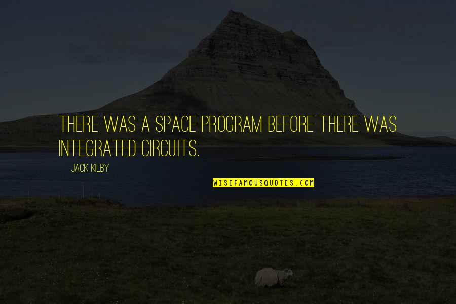 Integrated Circuits Quotes By Jack Kilby: There was a space program before there was