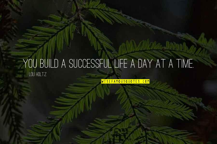 Integrated Circuits Quotes By Lou Holtz: You build a successful life a day at