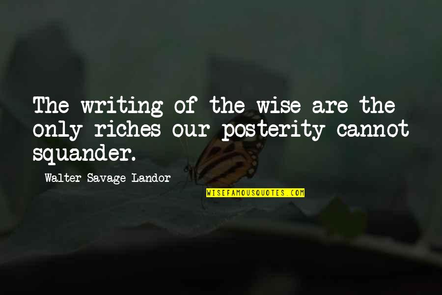 Integrated Circuits Quotes By Walter Savage Landor: The writing of the wise are the only