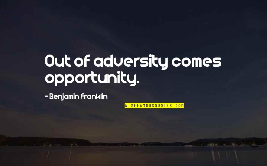 Integrating Technology Quotes By Benjamin Franklin: Out of adversity comes opportunity.