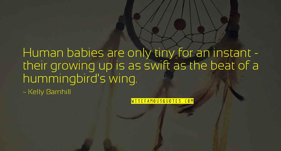 Integrating Technology Quotes By Kelly Barnhill: Human babies are only tiny for an instant