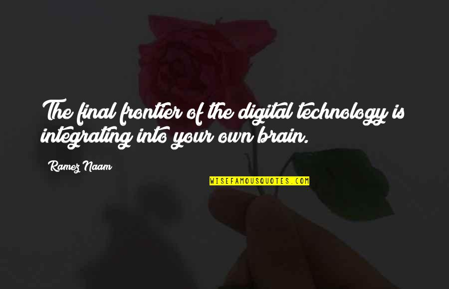 Integrating Technology Quotes By Ramez Naam: The final frontier of the digital technology is