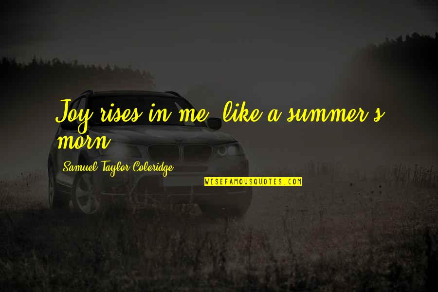 Integrating Technology Quotes By Samuel Taylor Coleridge: Joy rises in me, like a summer's morn.