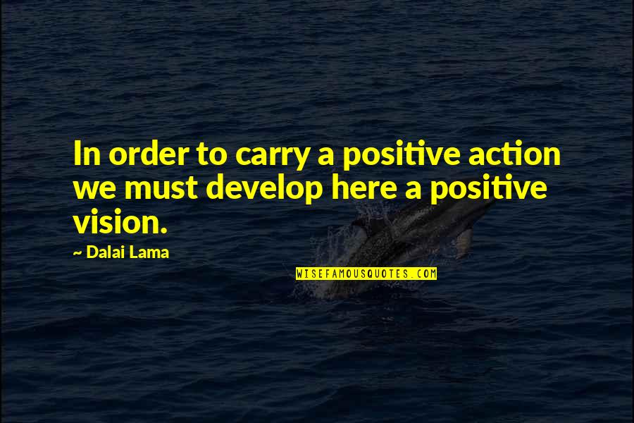 Inteligencia Artificial Quotes By Dalai Lama: In order to carry a positive action we
