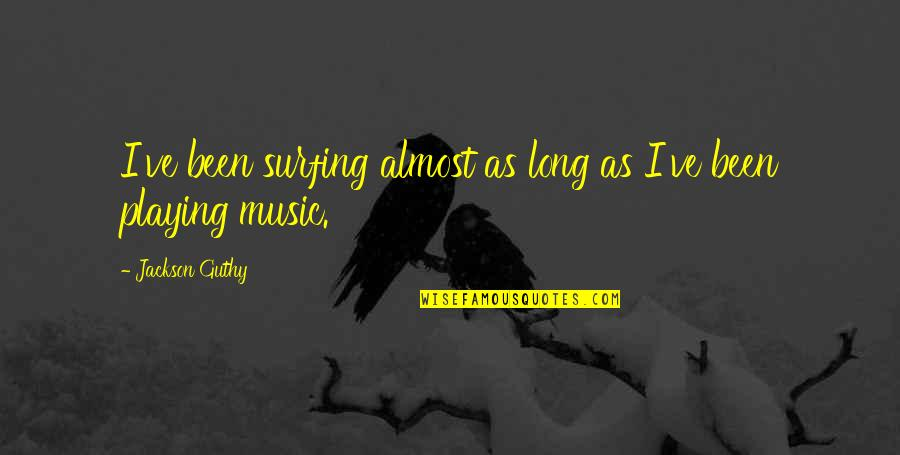 Inteligencia Artificial Quotes By Jackson Guthy: I've been surfing almost as long as I've