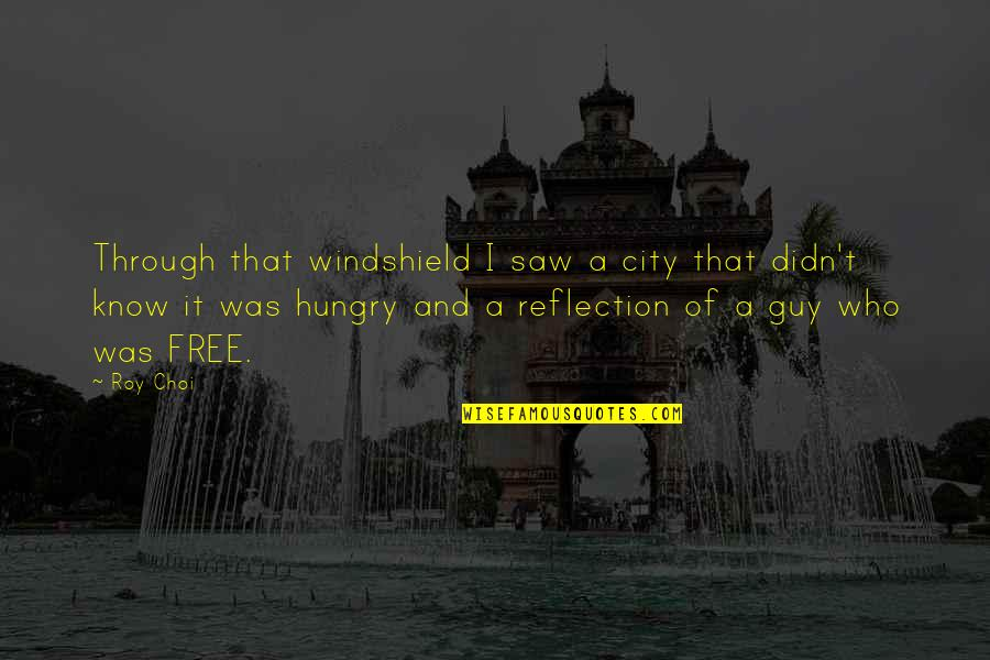 Inteligencia Artificial Quotes By Roy Choi: Through that windshield I saw a city that