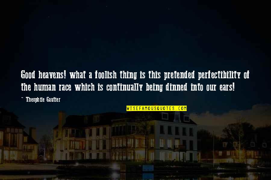 Inteligencia Artificial Quotes By Theophile Gautier: Good heavens! what a foolish thing is this