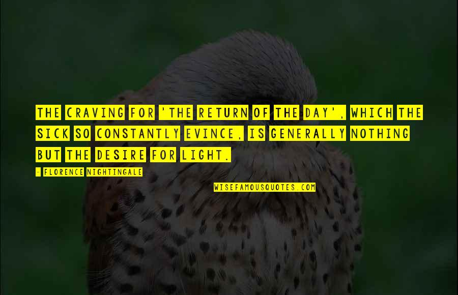 Inteligenta Quotes By Florence Nightingale: The craving for 'the return of the day',